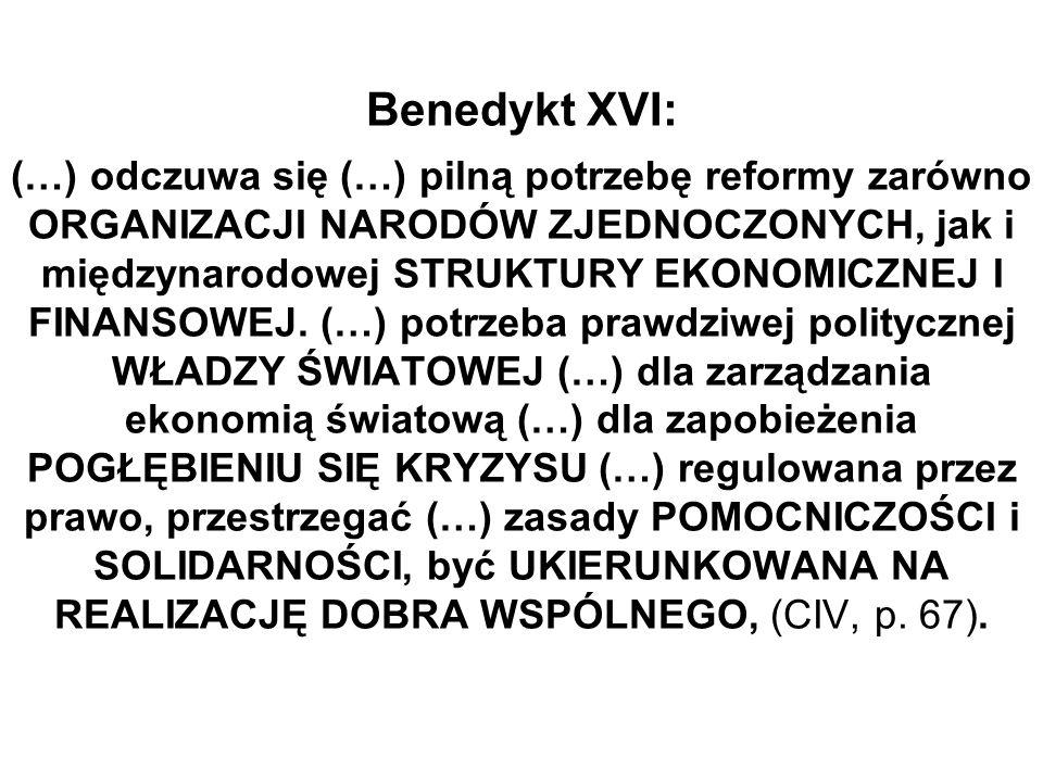 Benedykt XVI: (…) odczuwa się (…) pilną potrzebę reformy zarówno ORGANIZACJI NARODÓW ZJEDNOCZONYCH, jak i międzynarodowej STRUKTURY EKONOMICZNEJ I FIN