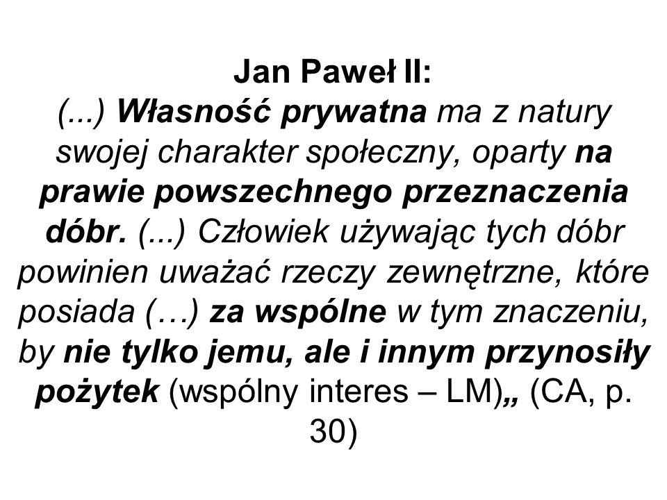 Jan Paweł II: (...) Własność prywatna ma z natury swojej charakter społeczny, oparty na prawie powszechnego przeznaczenia dóbr. (...) Człowiek używają