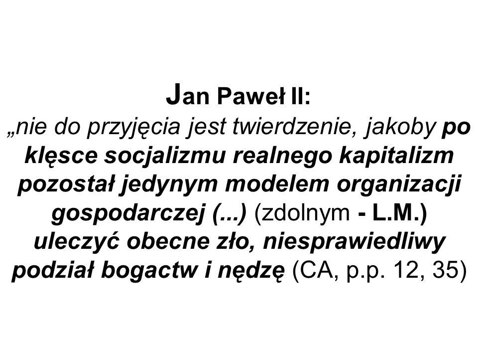 J an Paweł II: nie do przyjęcia jest twierdzenie, jakoby po klęsce socjalizmu realnego kapitalizm pozostał jedynym modelem organizacji gospodarczej (.
