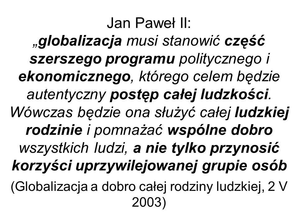 Jan Paweł II:globalizacja musi stanowić część szerszego programu politycznego i ekonomicznego, którego celem będzie autentyczny postęp całej ludzkości.