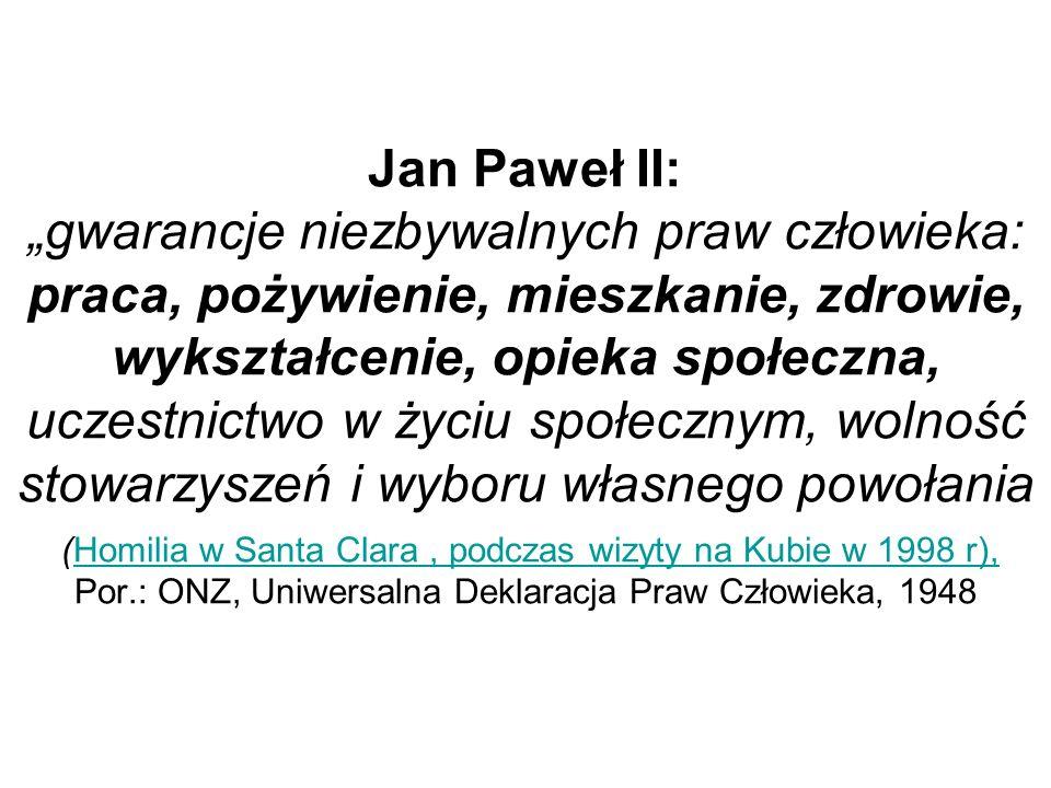 Jan Paweł II: gwarancje niezbywalnych praw człowieka: praca, pożywienie, mieszkanie, zdrowie, wykształcenie, opieka społeczna, uczestnictwo w życiu sp