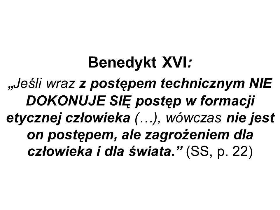 Benedykt XVI: Jeśli wraz z postępem technicznym NIE DOKONUJE SIĘ postęp w formacji etycznej człowieka (…), wówczas nie jest on postępem, ale zagrożeni