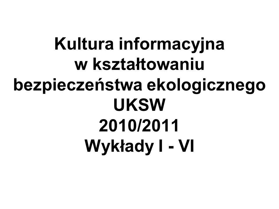 Kultura informacyjna w kształtowaniu bezpieczeństwa ekologicznego Wykład VI 15 V 2011