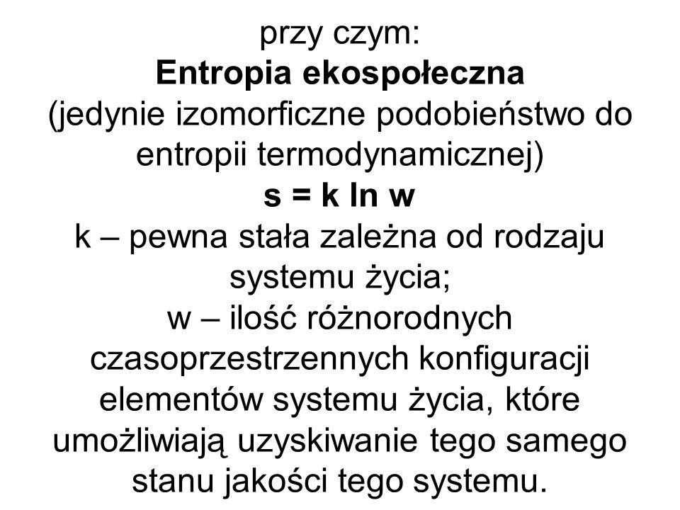 przy czym: Entropia ekospołeczna (jedynie izomorficzne podobieństwo do entropii termodynamicznej) s = k ln w k – pewna stała zależna od rodzaju system