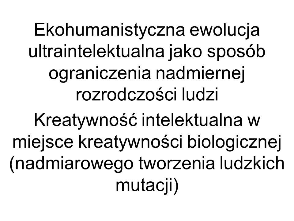 Ekohumanistyczna ewolucja ultraintelektualna jako sposób ograniczenia nadmiernej rozrodczości ludzi Kreatywność intelektualna w miejsce kreatywności b