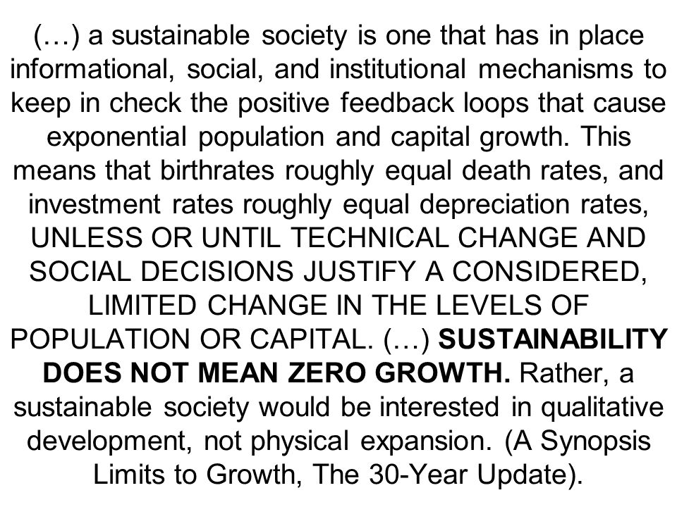 (…) a sustainable society is one that has in place informational, social, and institutional mechanisms to keep in check the positive feedback loops th