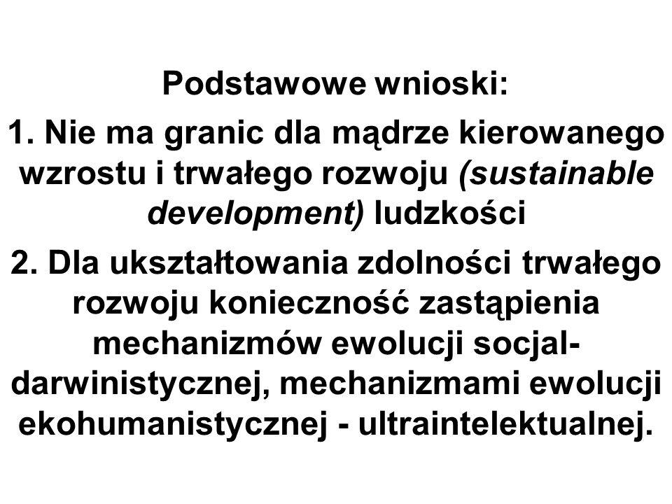 Podstawowe wnioski: 1. Nie ma granic dla mądrze kierowanego wzrostu i trwałego rozwoju (sustainable development) ludzkości 2. Dla ukształtowania zdoln