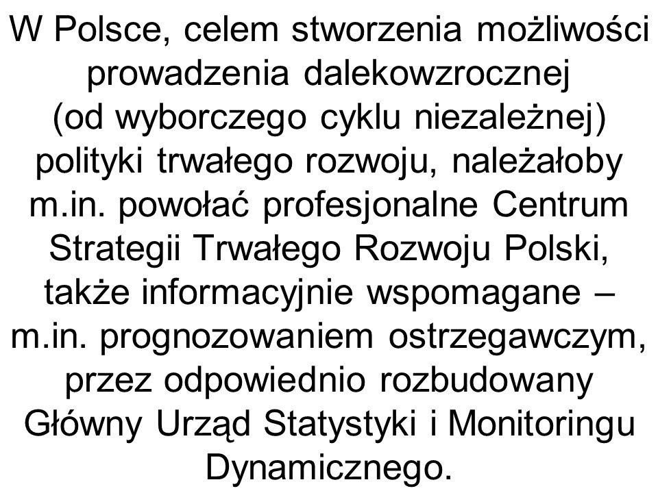 W Polsce, celem stworzenia możliwości prowadzenia dalekowzrocznej (od wyborczego cyklu niezależnej) polityki trwałego rozwoju, należałoby m.in. powoła