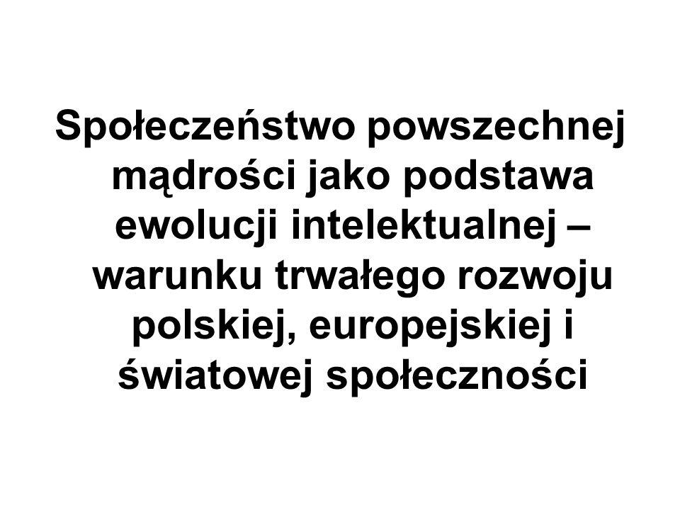 Społeczeństwo powszechnej mądrości jako podstawa ewolucji intelektualnej – warunku trwałego rozwoju polskiej, europejskiej i światowej społeczności