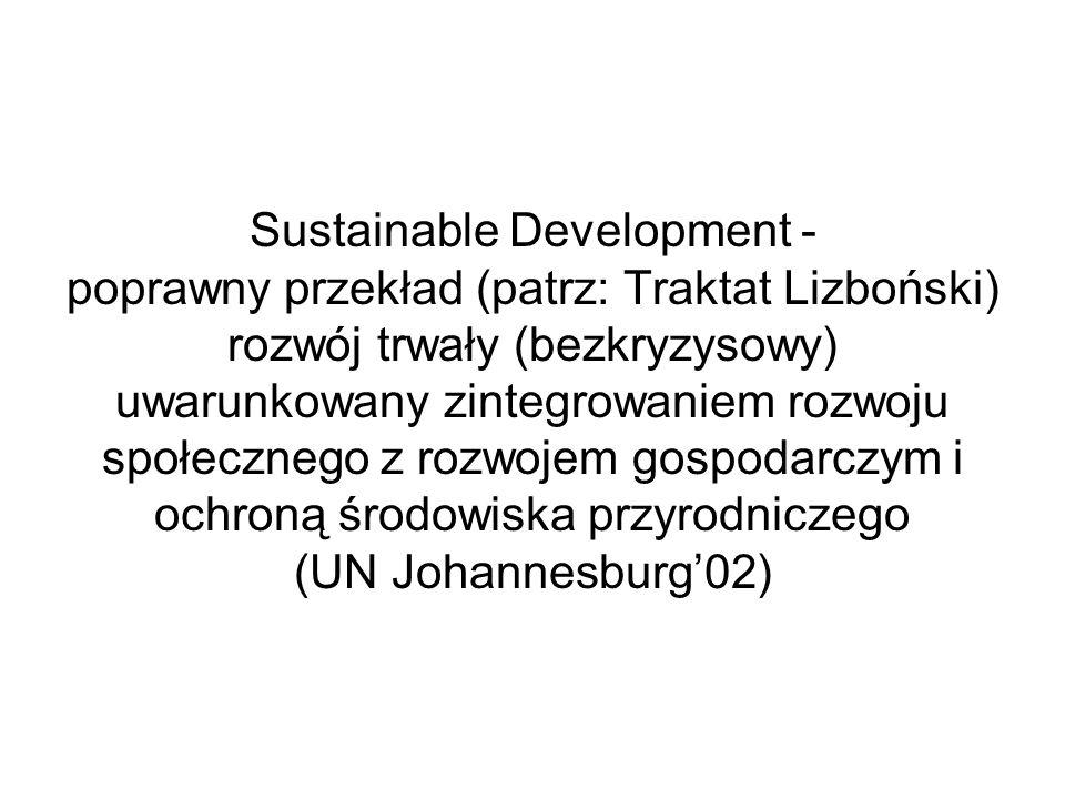 Sustainable Development - poprawny przekład (patrz: Traktat Lizboński) rozwój trwały (bezkryzysowy) uwarunkowany zintegrowaniem rozwoju społecznego z