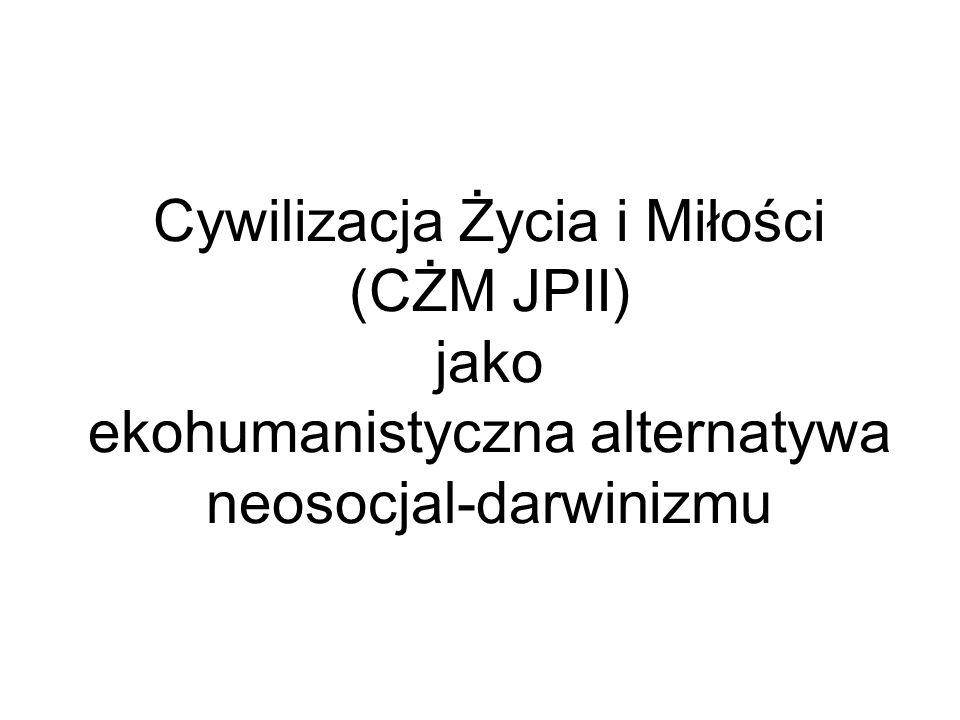 Cywilizacja Życia i Miłości (CŻM JPII) jako ekohumanistyczna alternatywa neosocjal-darwinizmu