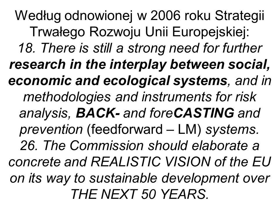 Według odnowionej w 2006 roku Strategii Trwałego Rozwoju Unii Europejskiej: 18. There is still a strong need for further research in the interplay bet