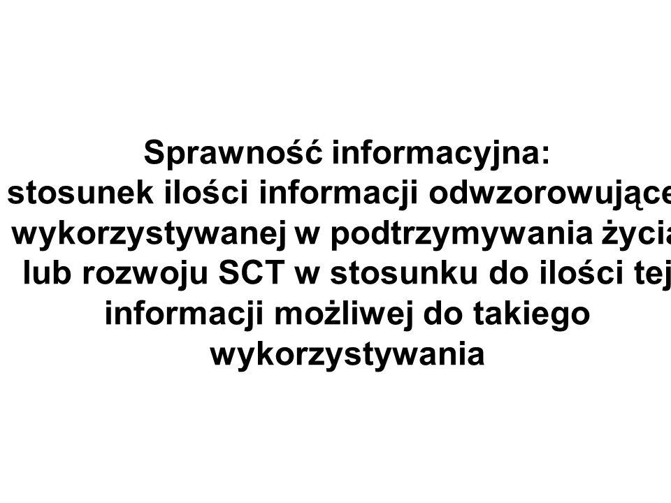 Sprawność informacyjna: stosunek ilości informacji odwzorowującej wykorzystywanej w podtrzymywania życia lub rozwoju SCT w stosunku do ilości tej info
