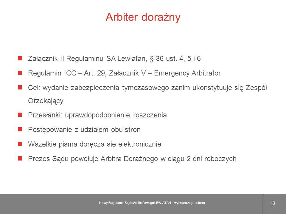 Arbiter doraźny Załącznik II Regulaminu SA Lewiatan, § 36 ust. 4, 5 i 6 Regulamin ICC – Art. 29, Załącznik V – Emergency Arbitrator Cel: wydanie zabez