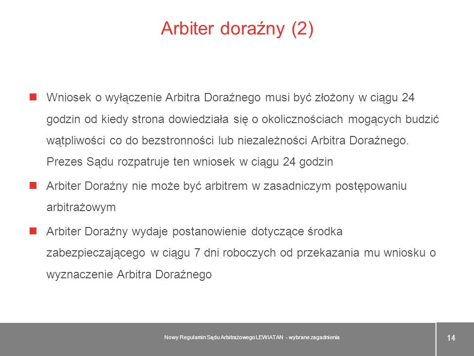 Arbiter doraźny (2) Wniosek o wyłączenie Arbitra Doraźnego musi być złożony w ciągu 24 godzin od kiedy strona dowiedziała się o okolicznościach mogący