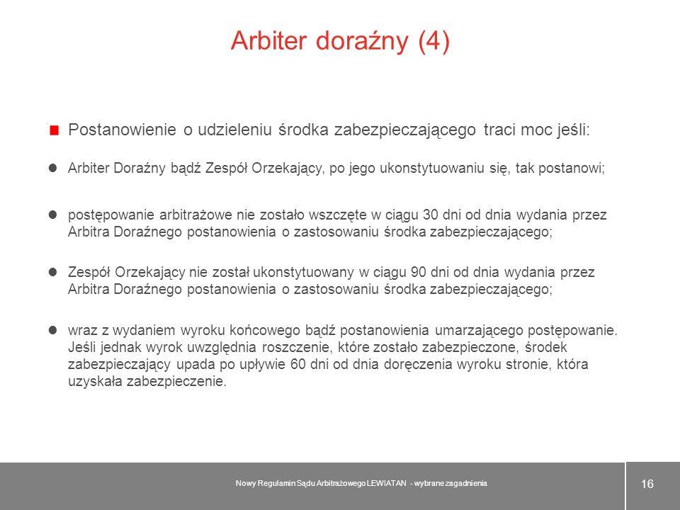 Arbiter doraźny (4) Postanowienie o udzieleniu środka zabezpieczającego traci moc jeśli: Arbiter Doraźny bądź Zespół Orzekający, po jego ukonstytuowan