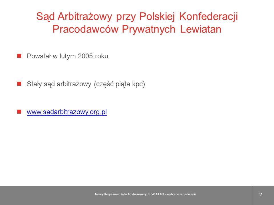 Sąd Arbitrażowy przy Polskiej Konfederacji Pracodawców Prywatnych Lewiatan Powstał w lutym 2005 roku Stały sąd arbitrażowy (część piąta kpc) www.sadar