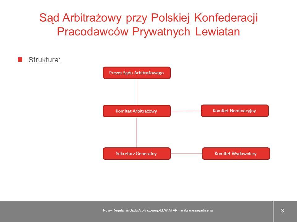 Sąd Arbitrażowy przy Polskiej Konfederacji Pracodawców Prywatnych Lewiatan Struktura: 3 Nowy Regulamin Sądu Arbitrażowego LEWIATAN - wybrane zagadnien