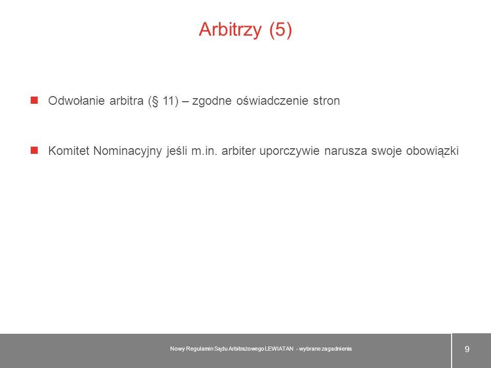 Arbitrzy (5) Odwołanie arbitra (§ 11) – zgodne oświadczenie stron Komitet Nominacyjny jeśli m.in. arbiter uporczywie narusza swoje obowiązki 9 Nowy Re