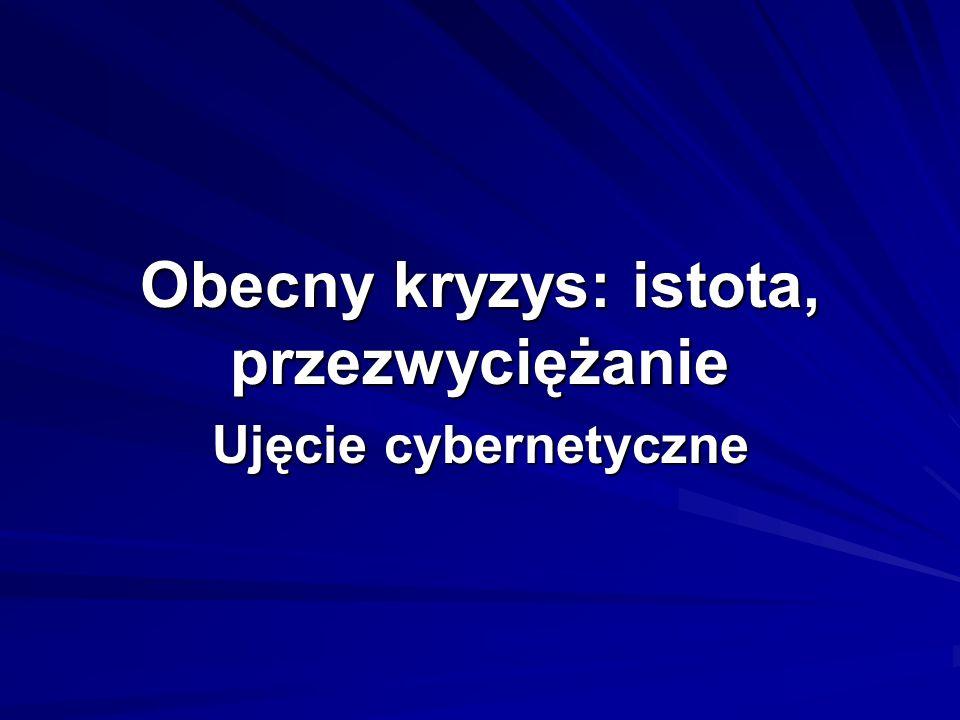 Obecny kryzys: istota, przezwyciężanie Ujęcie cybernetyczne
