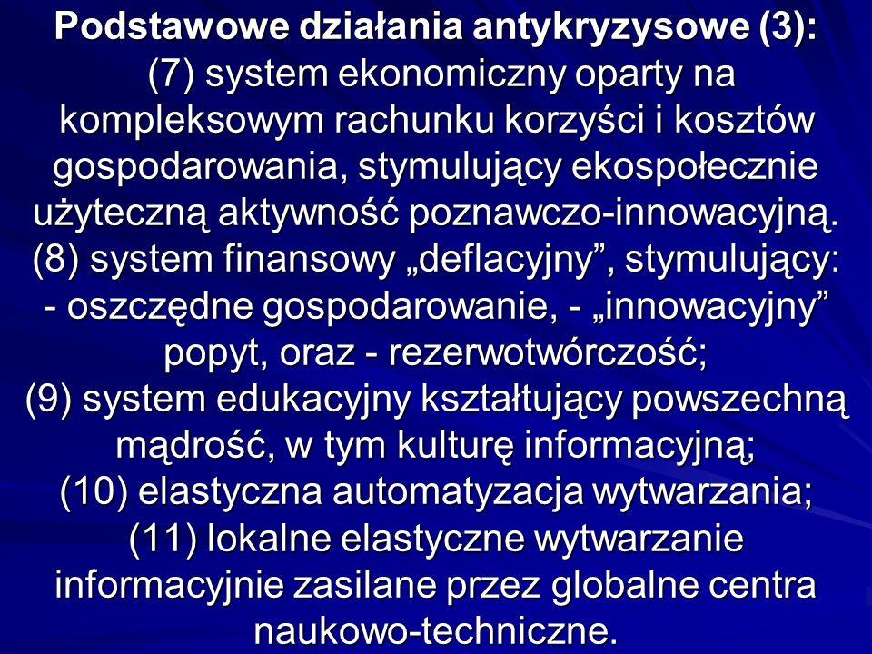 Podstawowe działania antykryzysowe (3): (7) system ekonomiczny oparty na kompleksowym rachunku korzyści i kosztów gospodarowania, stymulujący ekospołecznie użyteczną aktywność poznawczo-innowacyjną.