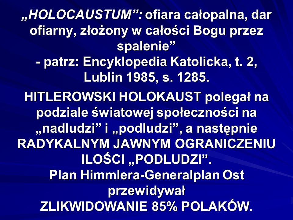 HOLOCAUSTUM: ofiara całopalna, dar ofiarny, złożony w całości Bogu przez spalenie - patrz: Encyklopedia Katolicka, t.