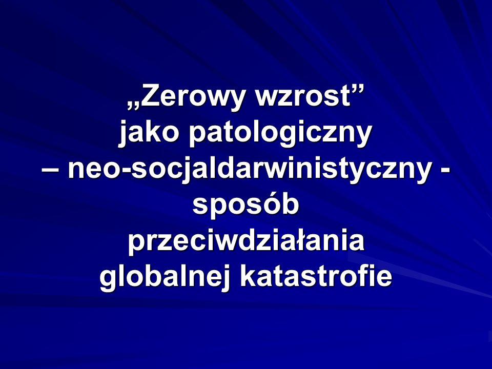 Zerowy wzrost jako patologiczny – neo-socjaldarwinistyczny - sposób przeciwdziałania globalnej katastrofie