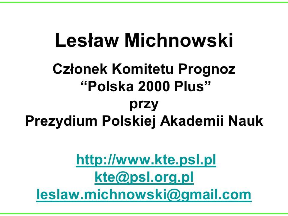 Lesław Michnowski Członek Komitetu Prognoz Polska 2000 Plus przy Prezydium Polskiej Akademii Nauk http://www.kte.psl.pl kte@psl.org.pl leslaw.michnows
