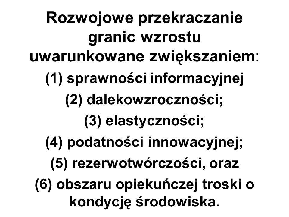 Rozwojowe przekraczanie granic wzrostu uwarunkowane zwiększaniem: (1) sprawności informacyjnej (2) dalekowzroczności; (3) elastyczności; (4) podatnośc