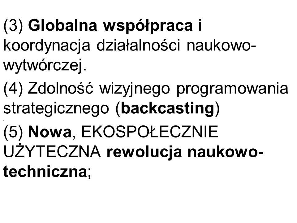 (3) Globalna współpraca i koordynacja działalności naukowo- wytwórczej. (4) Zdolność wizyjnego programowania strategicznego (backcasting). (5) Nowa, E