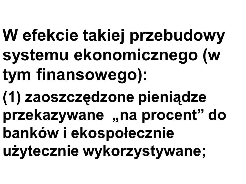 W efekcie takiej przebudowy systemu ekonomicznego (w tym finansowego): (1) zaoszczędzone pieniądze przekazywane na procent do banków i ekospołecznie u