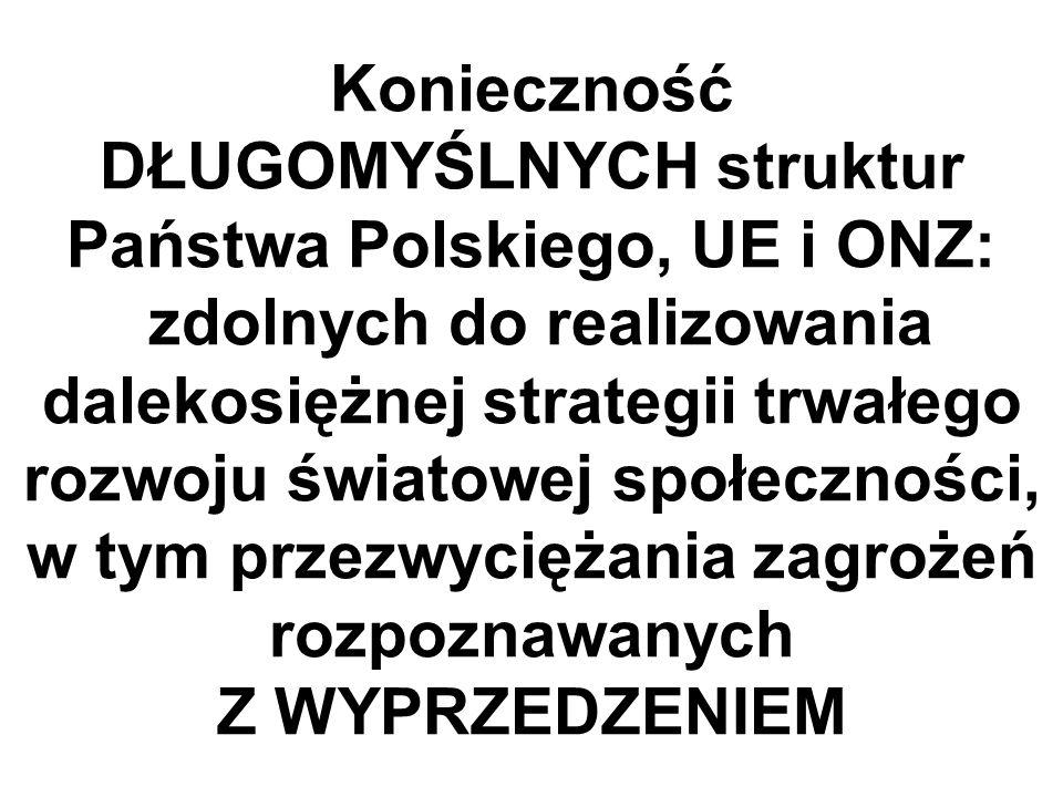Konieczność DŁUGOMYŚLNYCH struktur Państwa Polskiego, UE i ONZ: zdolnych do realizowania dalekosiężnej strategii trwałego rozwoju światowej społecznoś