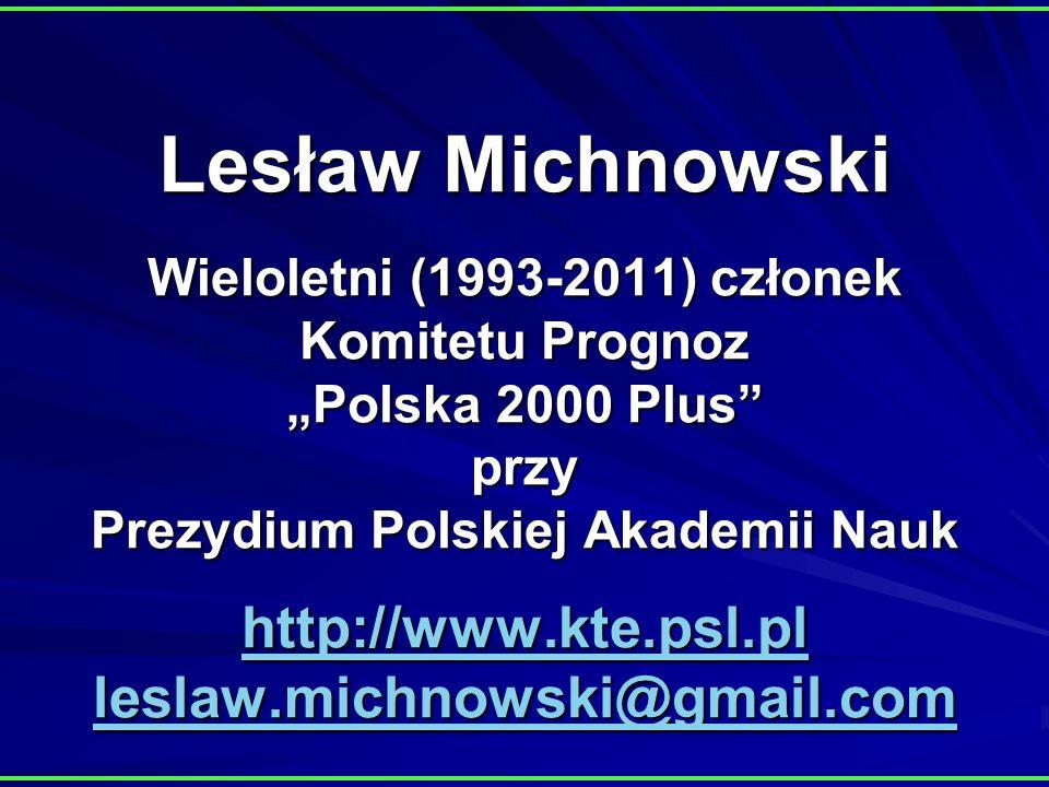 Lesław Michnowski Wieloletni (1993-2011) członek Komitetu Prognoz Polska 2000 Plus przy Prezydium Polskiej Akademii Nauk http://www.kte.psl.pl leslaw.michnowski@gmail.com http://www.kte.psl.pl leslaw.michnowski@gmail.com http://www.kte.psl.pl leslaw.michnowski@gmail.com
