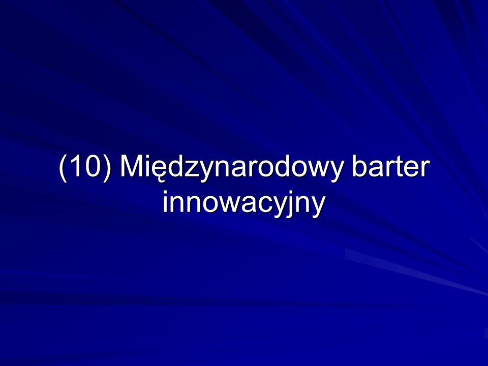 (10) Międzynarodowy barter innowacyjny