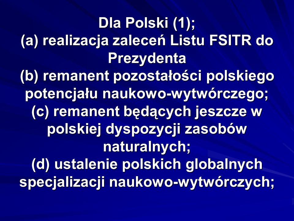 Dla Polski (1); (a) realizacja zaleceń Listu FSITR do Prezydenta (b) remanent pozostałości polskiego potencjału naukowo-wytwórczego; (c) remanent będących jeszcze w polskiej dyspozycji zasobów naturalnych; (d) ustalenie polskich globalnych specjalizacji naukowo-wytwórczych;