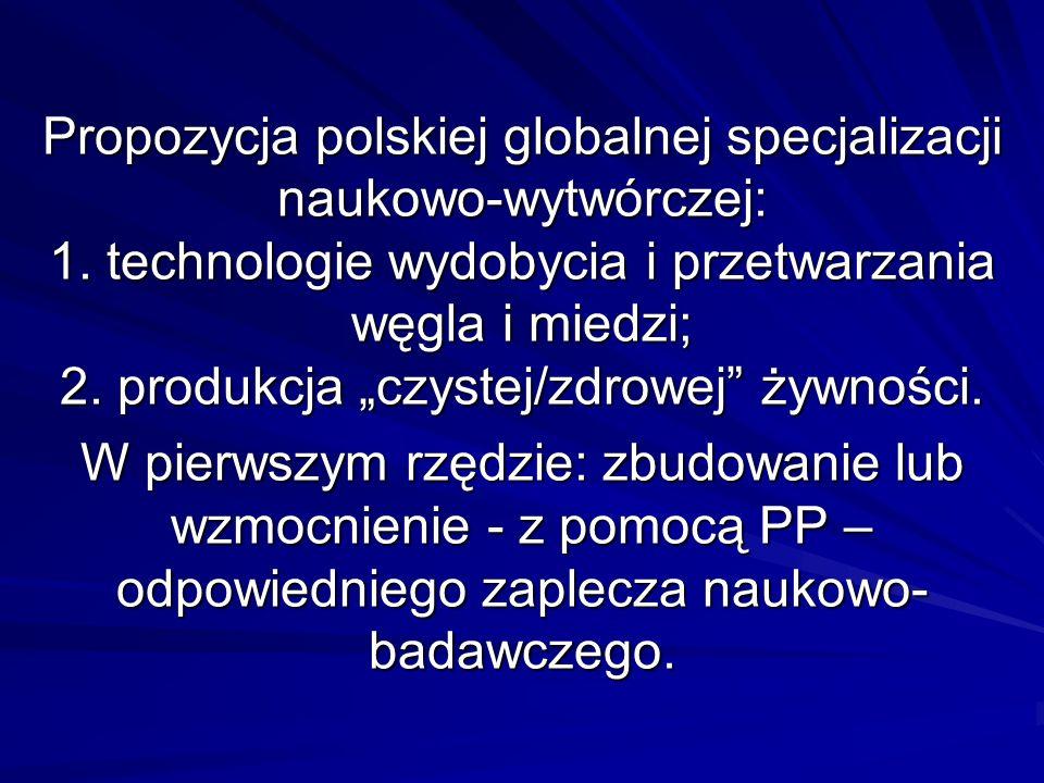 Propozycja polskiej globalnej specjalizacji naukowo-wytwórczej: 1. technologie wydobycia i przetwarzania węgla i miedzi; 2. produkcja czystej/zdrowej