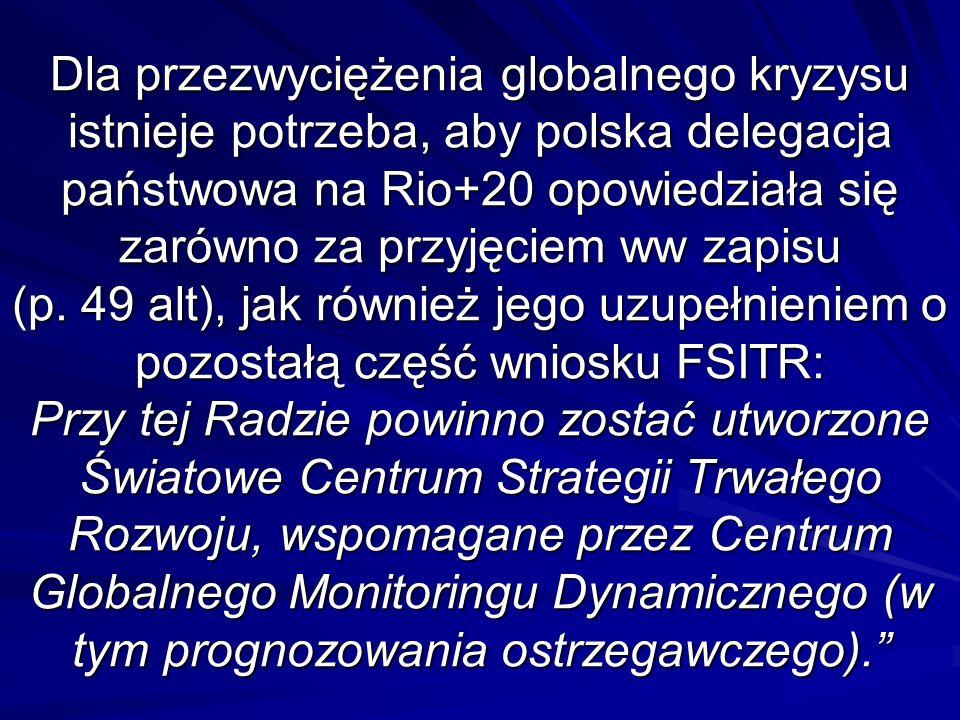 Dla przezwyciężenia globalnego kryzysu istnieje potrzeba, aby polska delegacja państwowa na Rio+20 opowiedziała się zarówno za przyjęciem ww zapisu (p.