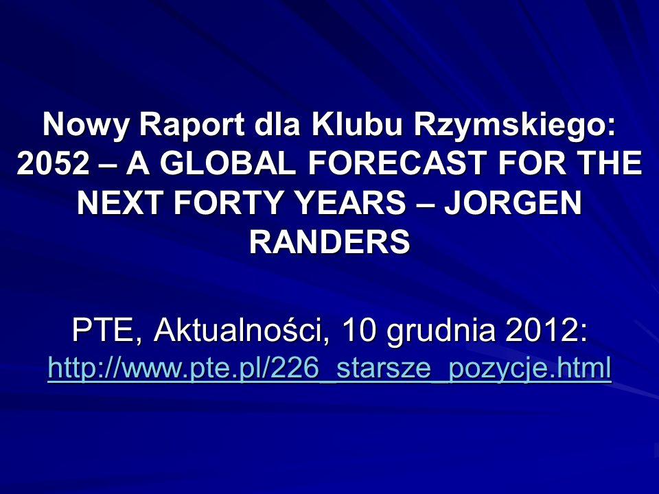 Nowy Raport dla Klubu Rzymskiego: 2052 – A GLOBAL FORECAST FOR THE NEXT FORTY YEARS – JORGEN RANDERS PTE, Aktualności, 10 grudnia 2012: http://www.pte.pl/226_starsze_pozycje.html http://www.pte.pl/226_starsze_pozycje.html