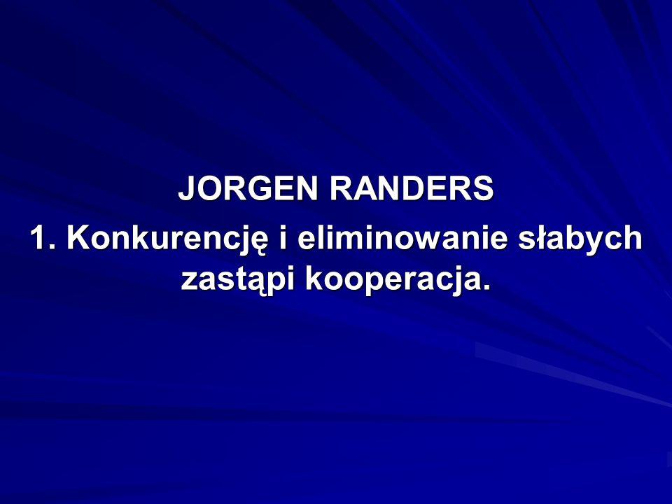 JORGEN RANDERS 1. Konkurencję i eliminowanie słabych zastąpi kooperacja.
