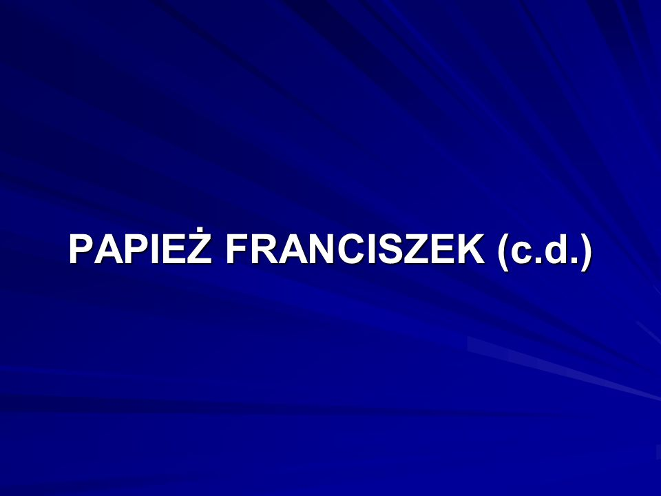PAPIEŻ FRANCISZEK (c.d.)