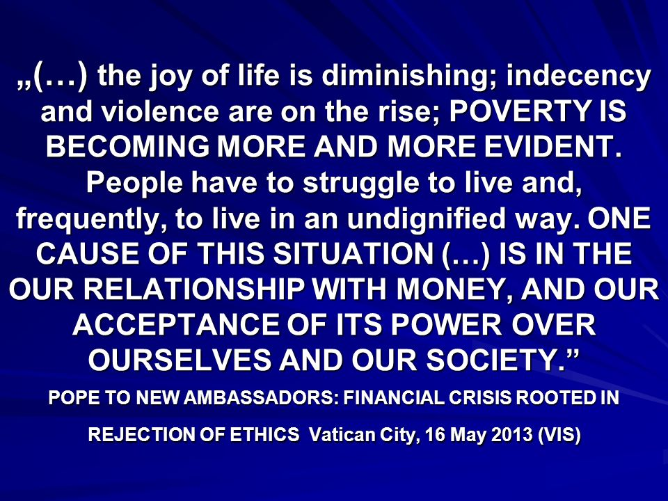 (…) the joy of life is diminishing; indecency and violence are on the rise; POVERTY IS BECOMING MORE AND MORE EVIDENT.