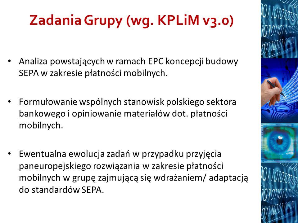 Zadania Grupy (wg. KPLiM v3.0) Analiza powstających w ramach EPC koncepcji budowy SEPA w zakresie płatności mobilnych. Formułowanie wspólnych stanowis
