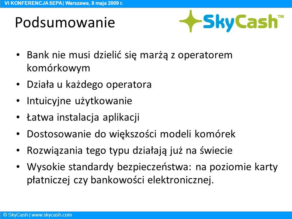 © SkyCash | www.skycash.com VI KONFERENCJA SEPA | Warszawa, 8 maja 2009 r.