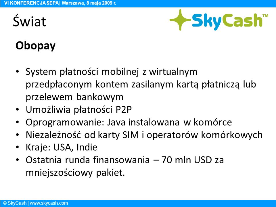 © SkyCash | www.skycash.com VI KONFERENCJA SEPA | Warszawa, 8 maja 2009 r. © SkyCash | www.skycash.com VI KONFERENCJA SEPA | Warszawa, 8 maja 2009 r.