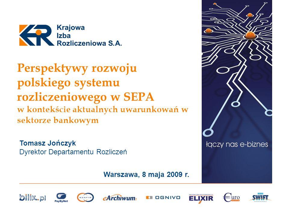 Perspektywy rozwoju polskiego systemu rozliczeniowego w SEPA w kontekście aktualnych uwarunkowań w sektorze bankowym Warszawa, 8 maja 2009 r. Tomasz J