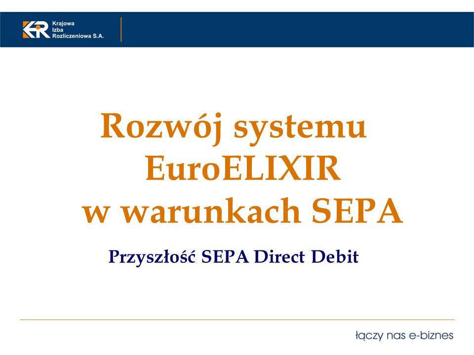 Rozwój systemu EuroELIXIR w warunkach SEPA Przyszłość SEPA Direct Debit