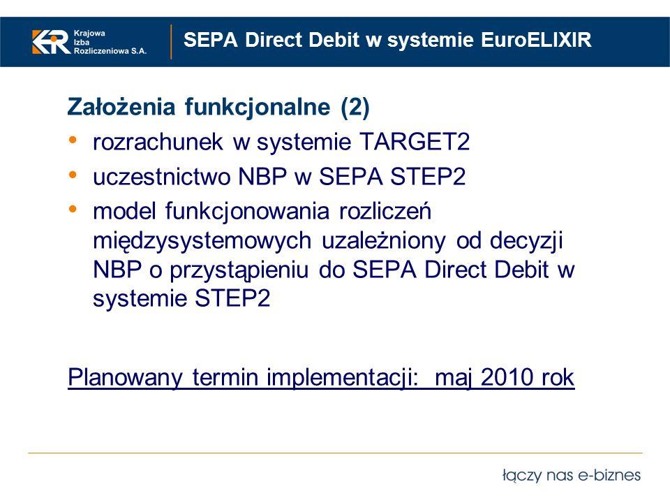 SEPA Direct Debit w systemie EuroELIXIR Założenia funkcjonalne (2) rozrachunek w systemie TARGET2 uczestnictwo NBP w SEPA STEP2 model funkcjonowania r