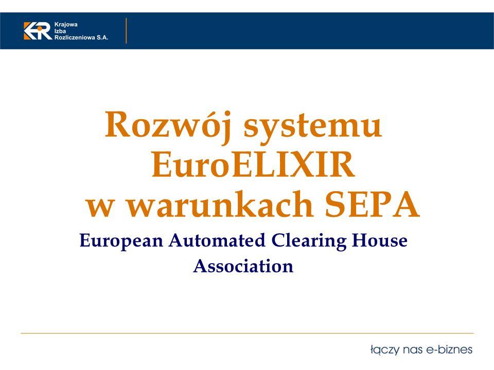 Rozwój systemu EuroELIXIR w warunkach SEPA European Automated Clearing House Association