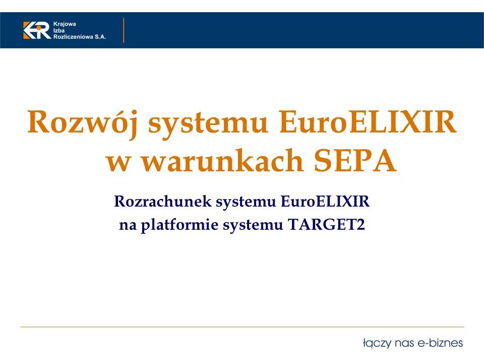 Rozwój systemu EuroELIXIR w warunkach SEPA Rozrachunek systemu EuroELIXIR na platformie systemu TARGET2