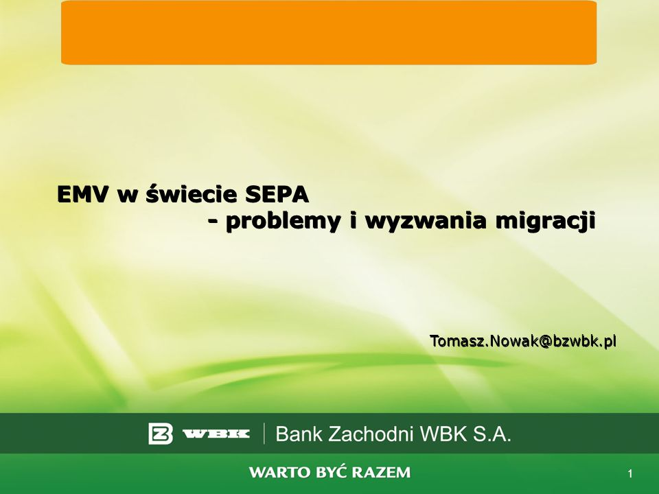 1 EMV w świecie SEPA - problemy i wyzwania migracji Tomasz.Nowak@bzwbk.pl